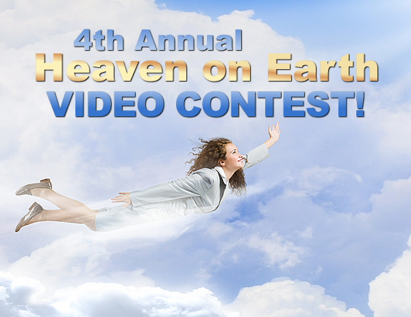 Announcing the 4th Annual Heaven on Earth Video Contest